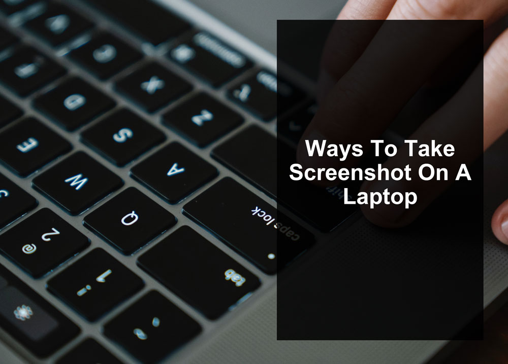 How To Take Screenshot On A Laptop